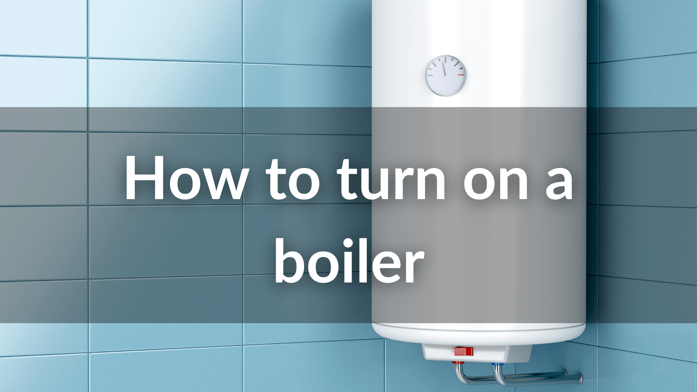 How to turn on a boiler